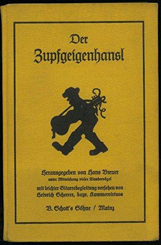 Der Zupfgeigenhansl. Mit leichter Gitarrenbegleitung versehen von Heinrich Scherrer, bayr. Kammervirtuose. Herausgegeben unter Mitwirkung vieler Wandervögel.