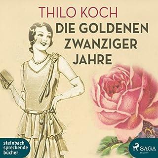 Die goldenen Zwanziger Jahre                   Autor:                                                                                                                                 Thilo Koch                               Sprecher:                                                                                                                                 Thilo Koch                      Spieldauer: 4 Std. und 18 Min.     25 Bewertungen     Gesamt 4,3