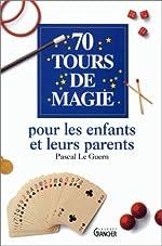 70 tours de magie pour les enfants et leurs parents de Pascal Le Guern