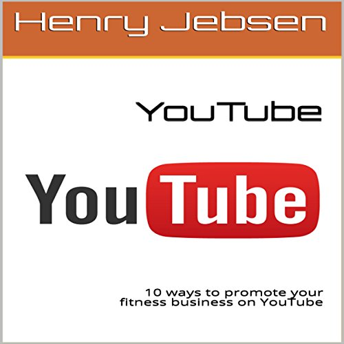 YouTube: 10 Ways to Promote Your Fitness Business on YouTube audiobook cover art