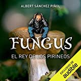 Fungus (Narración en Catalán): El rey de los pirineos