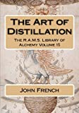 The Art of Distillation (The R.A.M.S. Library of Alchemy) (Volume 15)