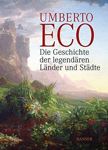 Die Geschichte der legend?ren L?nder und St?dte by Umberto Eco(2014-04-01)