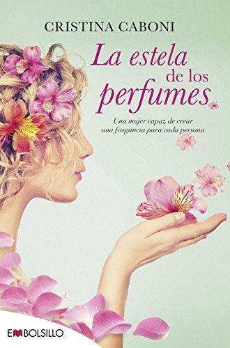 La estela de los perfumes: Una mujer capaz de crear una fragancia para cada persona (EMBOLSILLO)