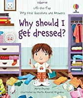Very First Questions and Answers Why should I get dressed?