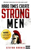 Hard Times Create Strong Men: Why the World...