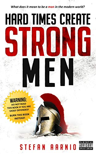 Hard Times Create Strong Men: Why the World Craves Leadership and How You Can Step Up to Fill the Need (Hard Times (1))
