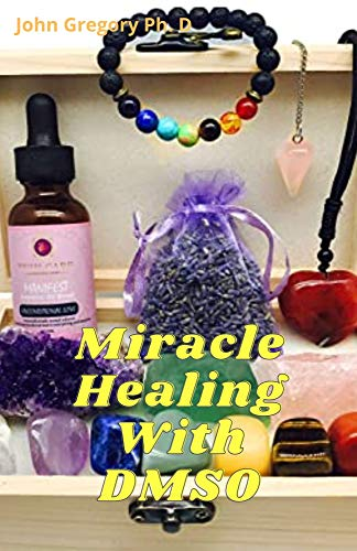 Miracle Healing With DMSO: The Complete Guide To Treat Acne, Stroke, Amyloidosis and Diabetes Using DMSO (English Edition)