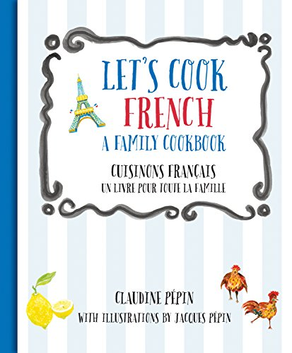 Free Pdf Let S Cook French A Family Cookbook Cuisinons