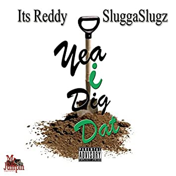 Yea I Dig Dat (feat. SluggaSlugz)