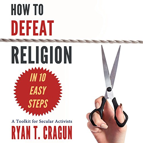 How to Defeat Religion in 10 Easy Steps audiobook cover art