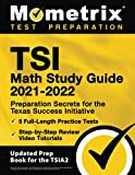 TSI Math Study Guide 2021-2022: Preparation Secrets for the Texas Success Initiative, 5 Full-Length Practice Tests, Step-by-Step Review Video Tutorials: [Updated Prep Book for the TSIA2]