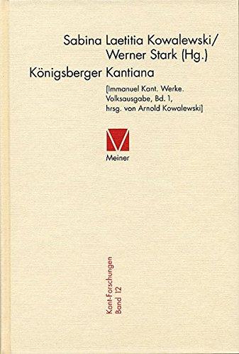 Königsberger Kantiana: [Immanuel Kant. Werke. Volksausgabe Bd. 1, hrsg. von Arnold Kowalewski] (Kant-Forschungen)