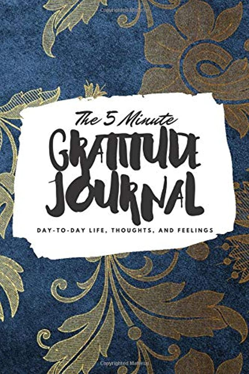 スクラブ内なるスペシャリストThe 5 Minute Gratitude Journal: Day-To-Day Life, Thoughts, and Feelings (6x9 Gratitude Journal)