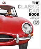 The Classic Car Book: The Definitive Visual History (Dk)