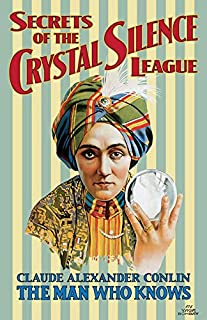 Secrets of the Crystal Silence League: Crystal Ball Gazing, The Master Key to Silent Influence