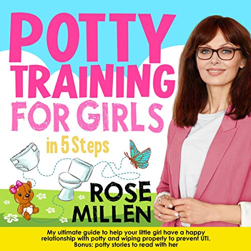 Listen Potty Training for Girls in 5 Steps: My Ultimate Guide to Help Your Little Girl Have an Happy Relati audio book