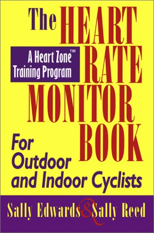 The Heart Rate Monitor Book for Outdoor and Indoor Cyclists: A Heart Zone Training Program (Heart Zone Training Program Series)