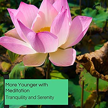 More Younger With Meditation - Tranquility And Serenity