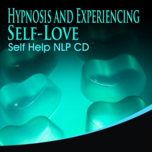 Hypnosis And Experiencing Self Love Self Help NLP CD
