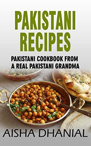 Pakistani Recipes : A Cookbook From a Real Pakistani Grandma
