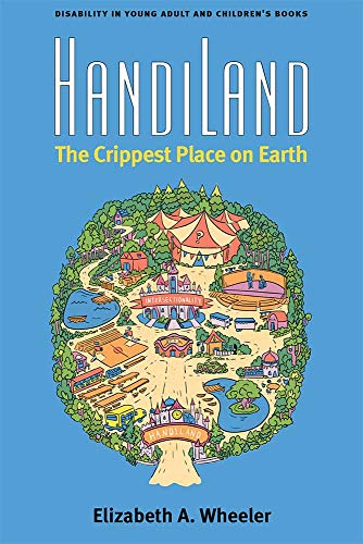 Handiland: The Crippest Place on Earth (Corporealities: Discourses of Disability)