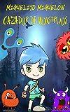 Miguelito Miguelón, Cazador de Monstruos : Novela Infantil / Juvenil - Libro de Suspense / Humor....