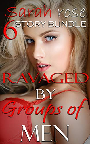 Ravaged by Groups of Men: Six Story Erotica Bundle (Erotica Short Stories Book 1) (English Edition)