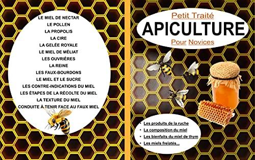 Petit traité APICULTURE Pour Novices: Les produits de la ruche, La composition du miel, Les spécificités du miel de thym, Miel frelaté et faux miel... (French Edition)