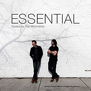 Essential     Essays by the Minimalists              By:                                                                                                                                 Joshua Fields Millburn,                                                                                        Ryan Nicodemus                               Narrated by:                                                                                                                                 Justin Malik                      Length: 5 hrs and 56 mins     114 ratings     Overall 4.7
