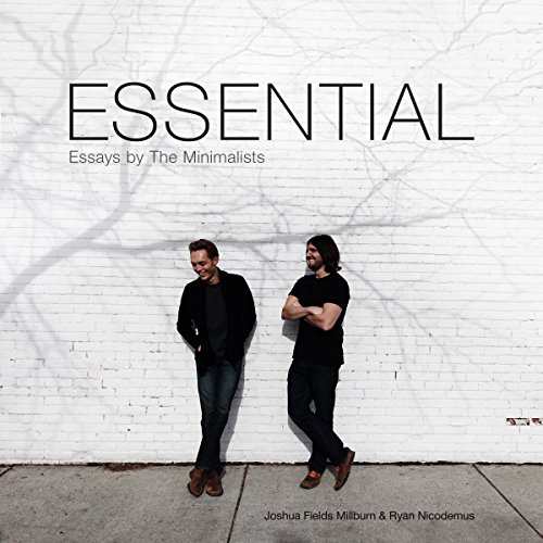 Essential     Essays by the Minimalists              By:                                                                                                                                 Joshua Fields Millburn,                                                                                        Ryan Nicodemus                               Narrated by:                                                                                                                                 Justin Malik                      Length: 5 hrs and 56 mins     85 ratings     Overall 4.7