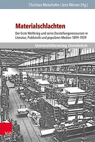 Materialschlachten: Der Erste Weltkrieg und seine Darstellungsressourcen in Literatur, Publizistik und populären Medien 1899-1929 (Schriften des Erich Maria Remarque-Archivs)
