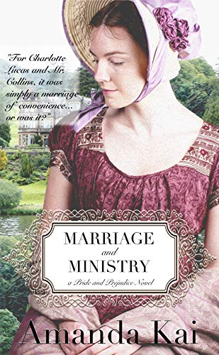 Marriage and Ministry: a Pride and Prejudice Novel by [Amanda Kai]