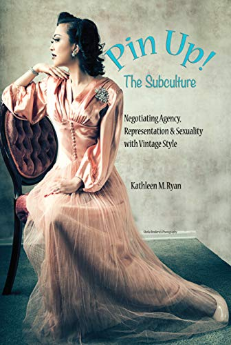 Pin Up! The Subculture: Negotiating Agency, Representation & Sexuality with Vintage Style (English Edition)