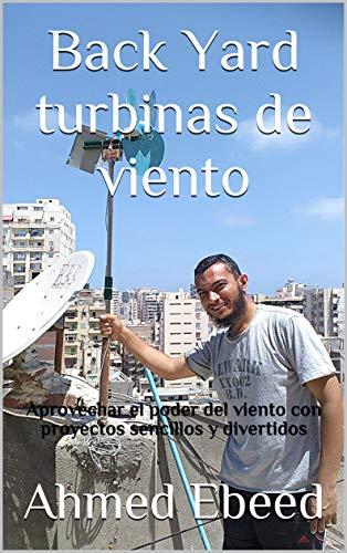 Back Yard turbinas de viento: Aprovechar el poder del viento con proyectos sencillos y divertidos