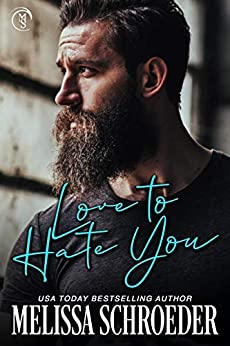 Love to Hate You: An Enemies to Lovers, Best Friend's Brother Romantic Comedy (The Fillmores Book 2) by [Melissa Schroeder]