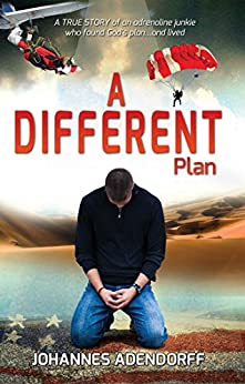 A Different Plan: A True Story an Adrenaline Junkie Who Found God's Plan...and Lived by [Johannes Adendorff]