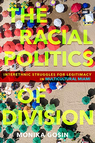 The Racial Politics of Division: Interethnic Struggles for Legitimacy in Multicultural Miami