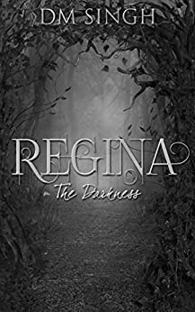 Regina: The Darkness by [D M Singh]