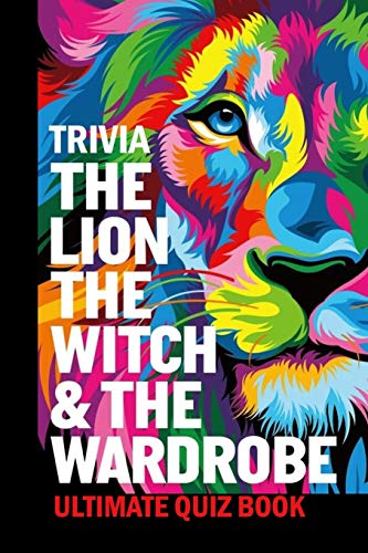 The Lion, the Witch & the Wardrobe Trivia: Ultimate Quiz Book: The Chronicles of Narnia