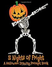 31 Nights of Fright A Halloween Drawing Prompt Book: Celebrate All Hallows Eve with this FANTASTIC Book Perfect for Kids Teens and Adults!