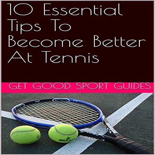 10 Essential Tips to Become Better at Tennis audiobook cover art