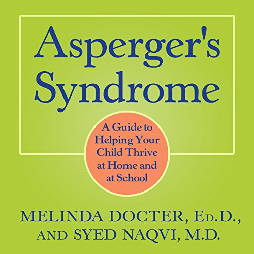 Asperger's Syndrome: A Guide to Helping Your Child Thrive at Home and at School audiobook cover art