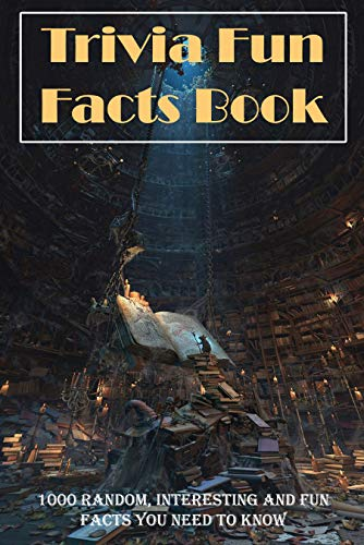 Trivia Fun Facts Book: 1000 Random, Interesting And Fun Facts You Need To Know: Random Facts (English Edition)