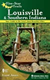 Five-Star Trails: Louisville and Southern Indiana: Your Guide to the Area s Most Beautiful Hikes