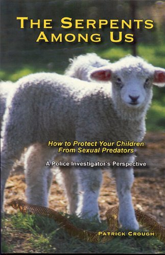Image OfThe Serpents Among Us: How To Protect Your Children From Sexual Predators