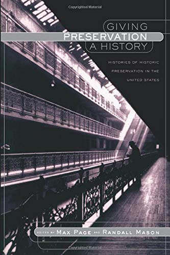 Compare Textbook Prices for Giving Preservation a History: Histories of Historic Preservation in the United States 1 Edition ISBN 9780415934435 by Mason, Randall F.,Page, Max