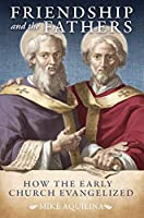 Friendship and the Fathers: How the Early Church Evangelized