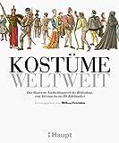 Kostüme weltweit: Das illustrierte Nachschlagewerk der Bekleidung, vom Altertum bis ins 19....