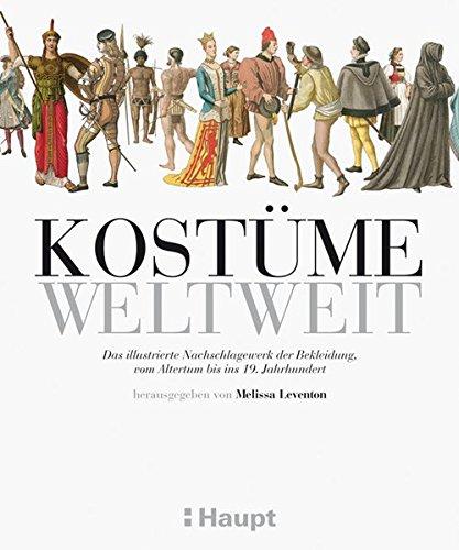 Kostüme weltweit: Das illustrierte Nachschlagewerk der Bekleidung, vom Altertum bis ins 19. Jahrhundert